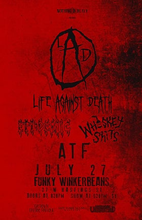 life against death, Epi-Demic,  , A.T.F., SECTION 9 @ Funky Winker Beans Jul 27 2013 - Jul 21st @ Funky Winker Beans