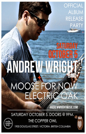 The Andrew Wright Band Record Release Party with Special Guests Moose For Now and Electric Oak: The Andrew Wright Band, Moose For Now, Electric Oak @ Copper Owl Oct 5 2013 - Jul 6th @ Copper Owl