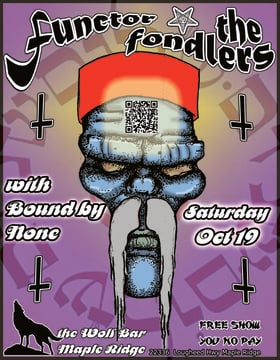 Functor , The Fondlers, Bound By None @ The Wolf Bar Oct 19 2013 - Mar 31st @ The Wolf Bar