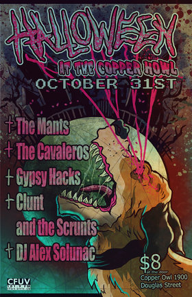 HALLOWEEEEEEN AT THE COPPER HOWLLLL: The Cavaleros, The Mants, Gypsy Hacks, Clunt and his Scrunts, DJ Alex Solunac  @ Copper Owl Oct 31 2013 - Mar 31st @ Copper Owl