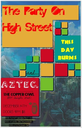 AZTEC, The Party on High Street, THIS DAY BURNS @ Copper Owl Dec 14 2013 - Aug 10th @ Copper Owl