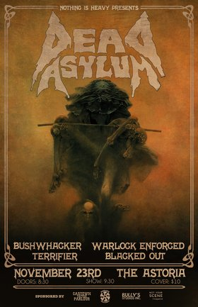 Dead Asylum, Bushwhacker, Warlock Enforced, Blacked Out @ The Astoria  Nov 23 2013 - Jun 27th @ The Astoria