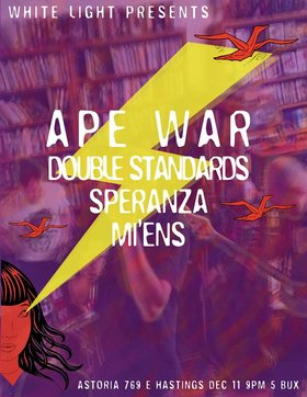 Ape War, Double Standards, SPERANZA, Mi'ens @ The Astoria  Dec 11 2013 - Dec 13th @ The Astoria