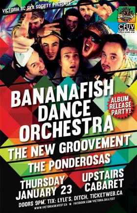 BANANAFISH DANCE ORCHESTRA ALBUM RELEASE w/THE NEW GROOVEMENT & THE PONDEROSAS: Bananafish Dance Orchestra, The New Groovement, The Ponderosas @ The Upstairs Cabaret Jan 23 2014 - Sep 26th @ The Upstairs Cabaret