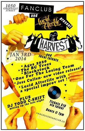 First Friday, Do It Right!: The Harvest, Lucid AfterLife, Jess Cullen, BC Trees, Blackstock, Ages2020, 1 For The Losing Team @ Vancouver FanClub Jan 3 2014 - Aug 25th @ Vancouver FanClub