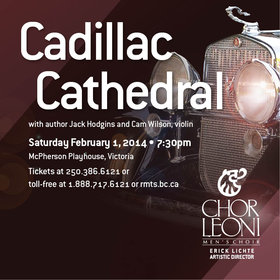 Cadillac Cathedral: Chor Leoni & author Jack Hodgins: Chor Leoni, Jack Hodgins  (author) @ McPherson Playhouse Feb 1 2014 - Oct 27th @ McPherson Playhouse