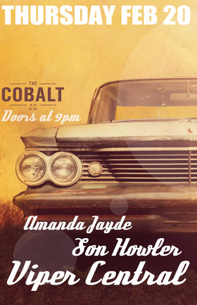 Viper Central, Son Howler, Amanda Jayde @ The Cobalt Feb 20 2014 - Aug 15th @ The Cobalt