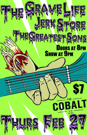 The Grave Life, Jerk Store, Greatest Sons @ The Cobalt Feb 27 2014 - Oct 27th @ The Cobalt