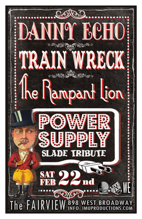 Danny Echo, Trainwreck, Rampant Lion, POWER SUPPLY @ Fairview Pub Feb 22 2014 - Jun 3rd @ Fairview Pub