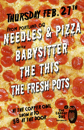 Needles & Pizza, Babysitter, The This, The Fresh Pots @ Copper Owl Feb 27 2014 - Oct 20th @ Copper Owl