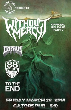 Without Mercy, Expain, 88 Mile Trip, To The End @ Gator's Pub Mar 28 2014 - Jul 3rd @ Gator's Pub