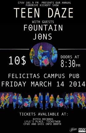 Teen Daze kicks off CFUV 101.9 FM's 2014 Fundrive!: Teen Daze , Jons, Fountain @ Felicita's Pub Mar 14 2014 - Mar 4th @ Felicita's Pub