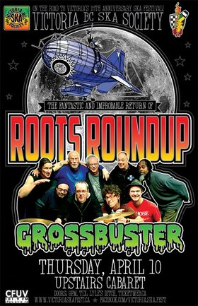 ROOTS ROUNDUP REUNION/ON THE ROAD TO VICTORIA'S 15TH ANNIVERSARY SKA FEST!: Roots Roundup, Grossbuster @ The Upstairs Cabaret Apr 10 2014 - Jan 19th @ The Upstairs Cabaret