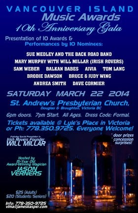 10th Annual VANCOUVER ISLAND MUSIC AWARDS Gala: Sue Medley & The Back Road Band, Dave Cormier, Mary Murphy & Will Millar  (Irish Rovers), Andrea Smith, Sam Weber, Bruce & Judy Wing, Balkan Babes, Brodie dawson, Aivia, Tom Lang @ St. Andrews Presbyterian Church Mar 22 2014 - Mar 4th @ St. Andrews Presbyterian Church