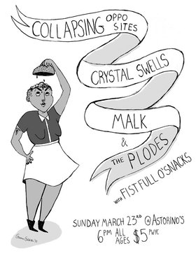 It's technically springtime!: Crystal Swells, collapsing opposites, MALK, The Plodes, Fist Full O'Snacks @ Astorino's Mar 23 2014 - Dec 3rd @ Astorino's