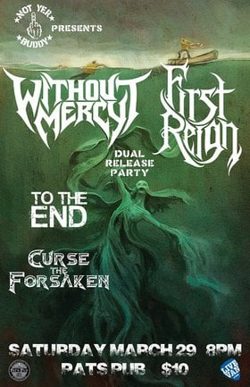 Dual Album Release: Without Mercy, First Reign, To The End, Curse the Forsaken @ Pat's Pub Mar 29 2014 - Jul 3rd @ Pat's Pub