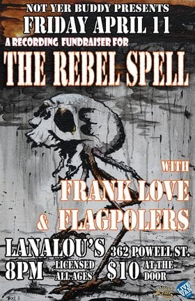 The Rebel Spell, Frank Love, Flagpolers @ LanaLou's Apr 11 2014 - Jun 3rd @ LanaLou's