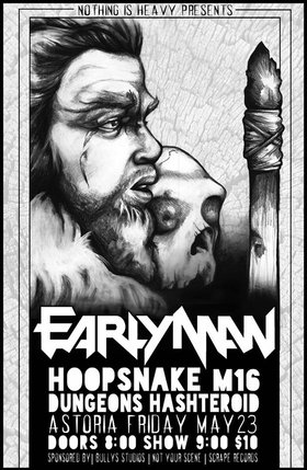 Early Man, HOOPSNAKE, M16, Dungeons, Hasteroid @ The Astoria  May 23 2014 - Feb 26th @ The Astoria