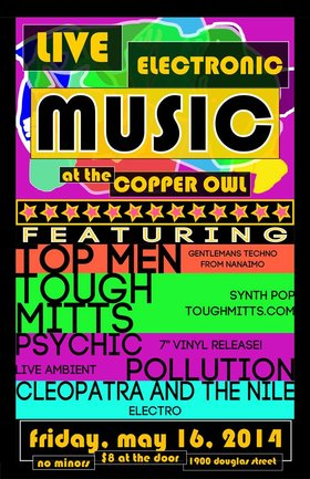 LIVE ELECTRONIC MUSIC!!: Top Men, Tough Mitts, Psychic Pollution, CLEOPATRA & THE NILE @ Copper Owl May 16 2014 - Feb 20th @ Copper Owl
