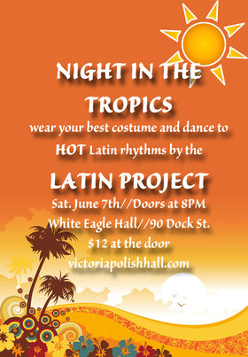 Night in the Tropics: Latin Project @ White Eagle Polish Hall Jun 7 2014 - May 27th @ White Eagle Polish Hall