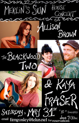 Merlin;s Sun House Concert May 31 -Allison Brown Kaya Fraser Blackwood Two: Allison Brown, Kaya Fraser, The Blackwood Two @ Merlin's Sun House Concert May 31 2014 - Jul 16th @ Merlin's Sun House Concert