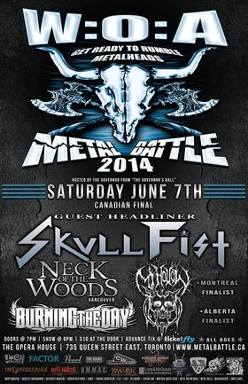 WACKEN METAL BATTLE TORONTO NATIONAL FINAL ft: Skullfist (Special Guest Headliner), Neck of the Woods (Vancouver), Exit Strategy (Alberta), My Hollow  (Toronto), Burning the Day  (Toronto), Mutank  (Montreal) @ Opera House Jun 7 2014 - Apr 23rd @ Opera House