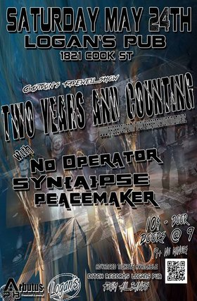 Two Years and Counting, No Operator, SYN{A}PSE, Peacemaker, Spoken By Ghosts @ Logan's Pub May 24 2014 - Apr 12th @ Logan's Pub