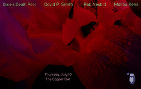 Dixie's Death Pool, David P. Smith, Rob Nesbitt, Malibu Kens @ Copper Owl Jul 10 2014 - Mar 29th @ Copper Owl