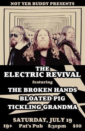 The Electric Revival, The Broken Hands, BLOATED PIG, Tickling Grandma @ Pat's Pub Jul 19 2014 - Aug 21st @ Pat's Pub