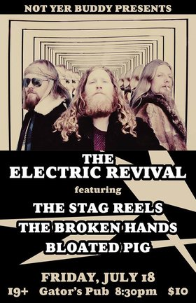 The Electric Revival, The Stag Reels, The Broken Hands, BLOATED PIG @ Gator's Pub Jul 18 2014 - Aug 21st @ Gator's Pub