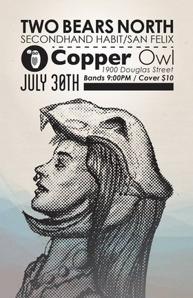 Two Bears North, Secondhand Habit, San Felix @ Copper Owl Jul 30 2014 - Aug 14th @ Copper Owl