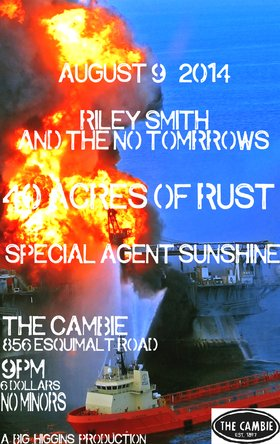 SUMMER ROCK BLOWOUT: Riley Smith, 40 Acres OF Rust, Special agent sunshine @ The Cambie at the  Esquimalt Inn Aug 9 2014 - May 29th @ The Cambie at the  Esquimalt Inn