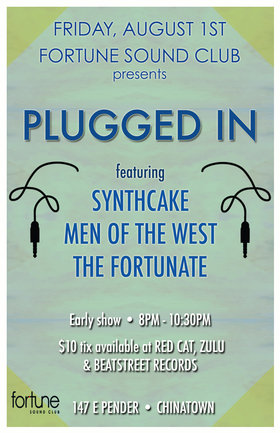 PLUGGED IN: Synthcake, Men of the West, THE FORTUNATE @ Fortune Sound Club Aug 1 2014 - Mar 29th @ Fortune Sound Club