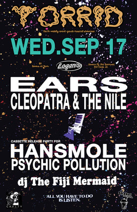 its a TORRID WEDNESDAY with ..: EARS, CLEOPATRA & THE NILE, HANSMOLE (Cassette Release Party!!), Psychic Pollution @ Logan's Pub Sep 17 2014 - Feb 20th @ Logan's Pub
