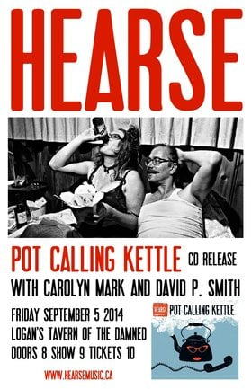 "Hearse ""Pot Calling Kettle"" CD release: Hearse, David P. Smith, Carolyn Mark @ Logan's Pub Sep 5 2014 - Mar 29th @ Logan's Pub"