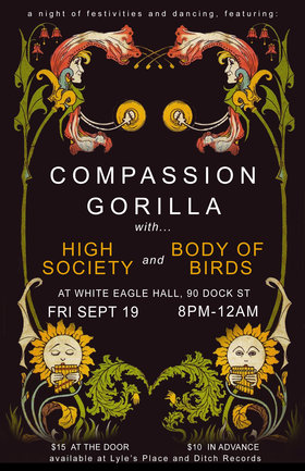 Compassion Gorilla with High Society and Body of Birds: Compassion Gorilla, High Society, Body of Birds @ White Eagle Polish Hall Sep 19 2014 - May 27th @ White Eagle Polish Hall