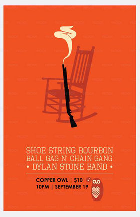 Dylan Stone Band, Ball Gag n' Chain Gang, Shoestring Bourbon @ Copper Owl Sep 19 2014 - Apr 18th @ Copper Owl