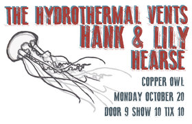 Hank Pine & Lily Fawn, THE HYDROTHERMAL VENTS, Hearse @ Copper Owl Oct 20 2014 - May 28th @ Copper Owl