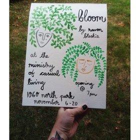 Raven Bleskie : Bloom - Oct 26th @ 1060 North Park St