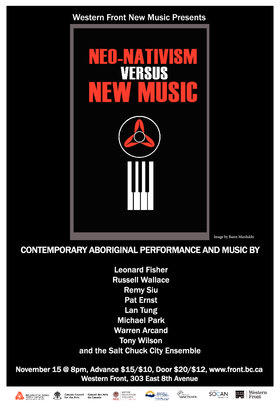 Neo Nativism versus New Music: Russell Wallace, Leonard Fisher, Remy Siu, Pat Ernst , Lan Tung, Michael Park, Warren Arcand, Tony Wilson, Salt Chuck City Ensemble @ The Western Front Nov 15 2014 - Aug 22nd @ The Western Front