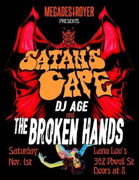 Satan's Cape, The Broken Hands, DJ AGE @ LanaLou's Nov 1 2014 - Aug 21st @ LanaLou's