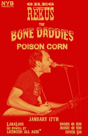Greg Rekus, Bone Daddies, Poison Corn @ LanaLou's Jan 17 2015 - Apr 19th @ LanaLou's