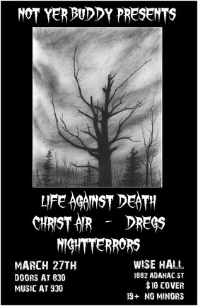 life against death, Christ Air, Dregs, Night Terrors @ WISE Hall Mar 27 2015 - Jun 2nd @ WISE Hall