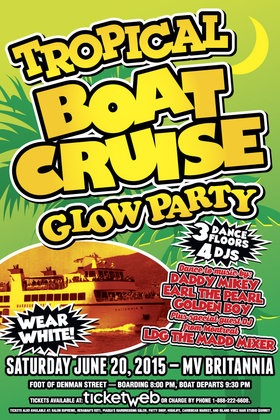 TROPICAL BOAT CRUISE GLOW PARTY: Daddy Mikey, EARL THE PEARL , Golden Boy, LDG THE MADD MIXER @ MV BRITANNIA Jun 20 2015 - May 29th @ MV BRITANNIA