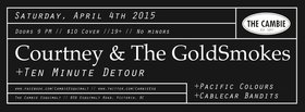 Courtney and the Gold Smokes, Ten Minute Detour, Pacific Colours, Cable Car Bandits @ The Cambie at the  Esquimalt Inn Apr 4 2015 - Mar 31st @ The Cambie at the  Esquimalt Inn