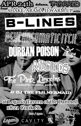 Its a TORRID/SHAKEARAMA II WARM-UP with ...: B-Lines, PSYCHOSOMATIC ITCH, Durban Poison, NoGoods, THE PINK LINCOLNS  @ Logan's Pub Apr 24 2015 - Oct 20th @ Logan's Pub