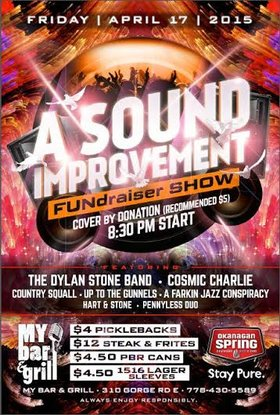 A SOUND IMPROVEMENT - FUNdraiser show!: Dylan Stone, Charles Graham, Country Squall, Up to the Gunnels, A Farkin Jazz Conspiracy, Hart and Stone, The Pennyless Duo, Varmint @ My Bar and Grill Apr 17 2015 - Oct 30th @ My Bar and Grill