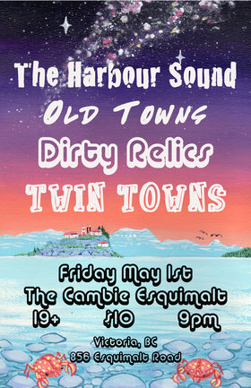 Old Towns, Twin Towns, The Harbour Sound , Dirty Relics @ The Cambie at the  Esquimalt Inn May 1 2015 - Mar 31st @ The Cambie at the  Esquimalt Inn