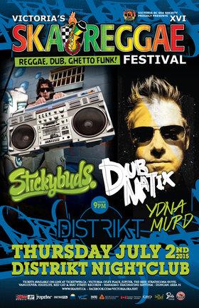 Victoria Ska & Reggae Fest Day Two: Thursday Night Dub Clash: STICKYBUDS, DUBMATIX, Ydna Murd @ Distrikt Jul 2 2015 - Sep 26th @ Distrikt