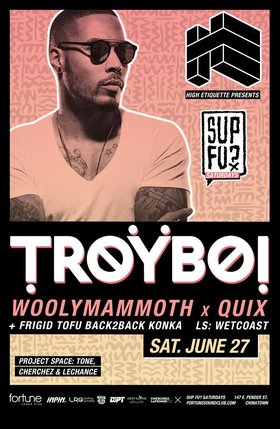 POSTPONED UNTIL NOVEMBER 7th: TroyBoi (POSTPONED  to Nov 7), Woolymammoth, Quix, KONKA, Frigid Tofu @ Fortune Sound Club Jun 27 2015 - Mar 29th @ Fortune Sound Club